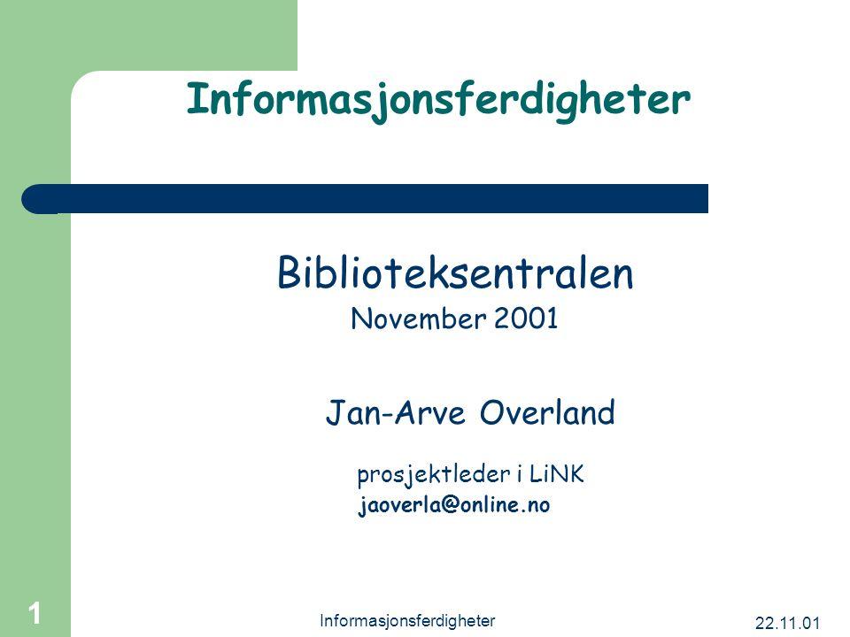 22.11.01 Informasjonsferdigheter 1 Biblioteksentralen November 2001 Jan-Arve Overland prosjektleder i LiNK jaoverla@online.no