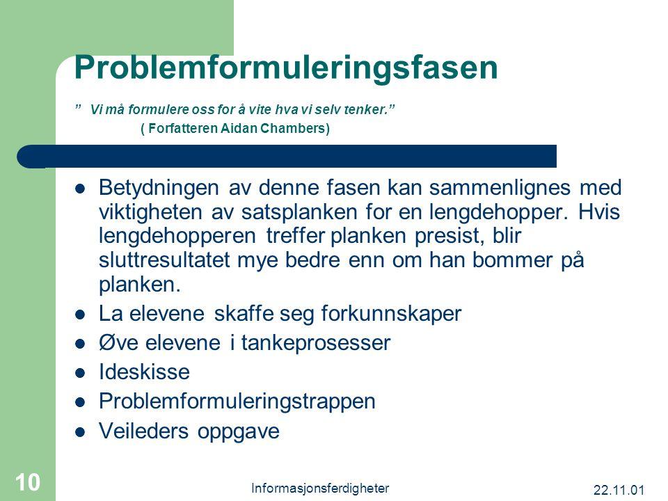"""22.11.01 Informasjonsferdigheter 10 Problemformuleringsfasen """" Vi må formulere oss for å vite hva vi selv tenker."""" ( Forfatteren Aidan Chambers) Betyd"""