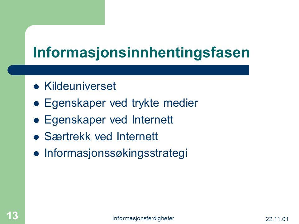 22.11.01 Informasjonsferdigheter 13 Informasjonsinnhentingsfasen Kildeuniverset Egenskaper ved trykte medier Egenskaper ved Internett Særtrekk ved Int