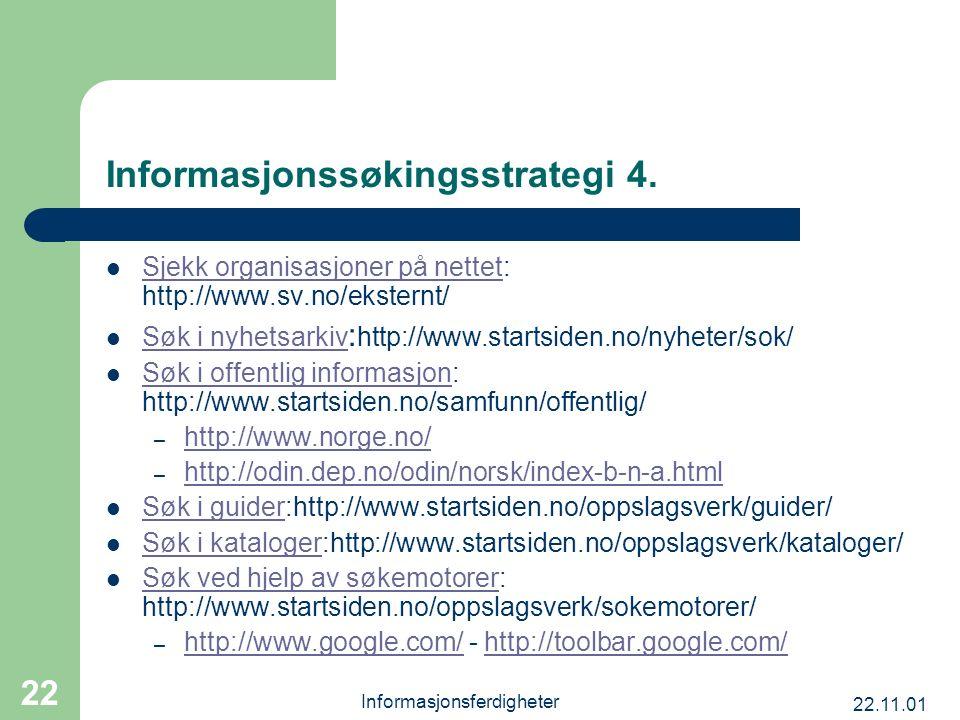 22.11.01 Informasjonsferdigheter 22 Informasjonssøkingsstrategi 4. Sjekk organisasjoner på nettet: http://www.sv.no/eksternt/ Sjekk organisasjoner på