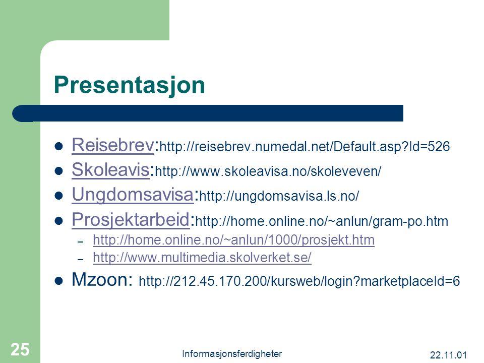 22.11.01 Informasjonsferdigheter 25 Presentasjon Reisebrev: http://reisebrev.numedal.net/Default.asp?Id=526 Reisebrev Skoleavis: http://www.skoleavisa