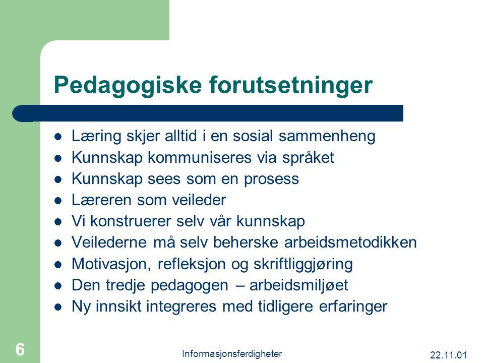22.11.01 Informasjonsferdigheter 6 Pedagogiske forutsetninger Læring skjer alltid i en sosial sammenheng Kunnskap kommuniseres via språket Kunnskap se