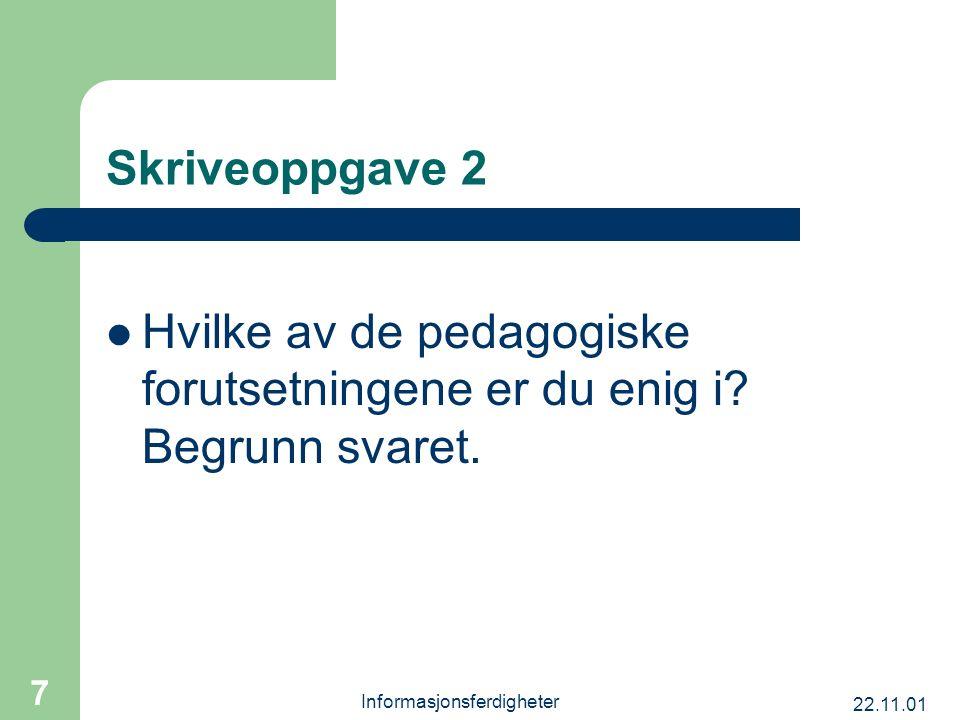 22.11.01 Informasjonsferdigheter 7 Skriveoppgave 2 Hvilke av de pedagogiske forutsetningene er du enig i? Begrunn svaret.