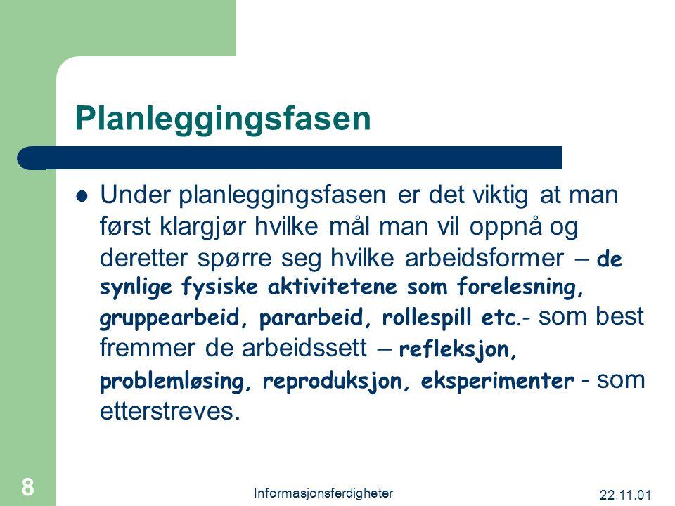 22.11.01 Informasjonsferdigheter 8 Planleggingsfasen Under planleggingsfasen er det viktig at man først klargjør hvilke mål man vil oppnå og deretter
