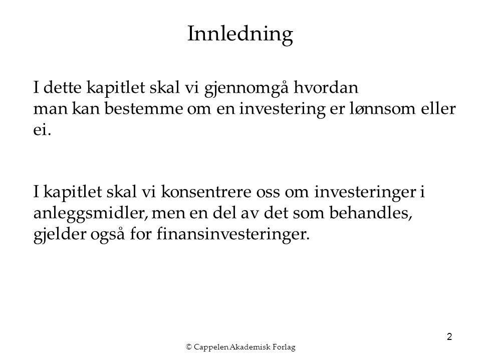 © Cappelen Akademisk Forlag 2 Innledning I dette kapitlet skal vi gjennomgå hvordan man kan bestemme om en investering er lønnsom eller ei.