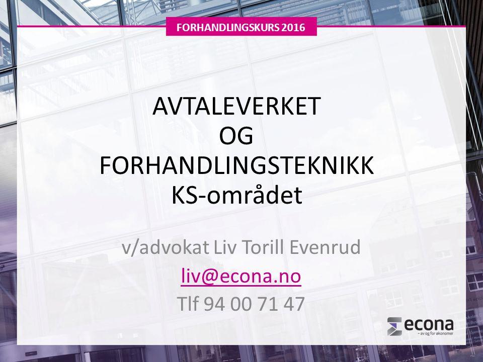 AVTALEVERKET OG FORHANDLINGSTEKNIKK KS-området v/advokat Liv Torill Evenrud liv@econa.no Tlf 94 00 71 47 FORHANDLINGSKURS 2016