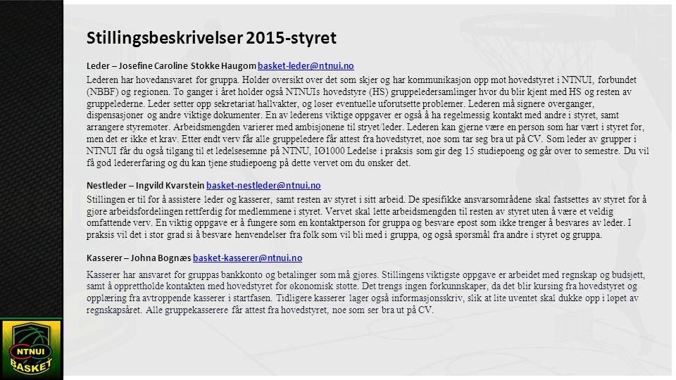 Stillingsbeskrivelser 2015-styret Leder – Josefine Caroline Stokke Haugom basket-leder@ntnui.nobasket-leder@ntnui.no Lederen har hovedansvaret for gruppa.