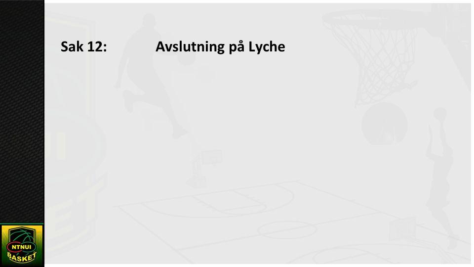Sak 12: Avslutning på Lyche