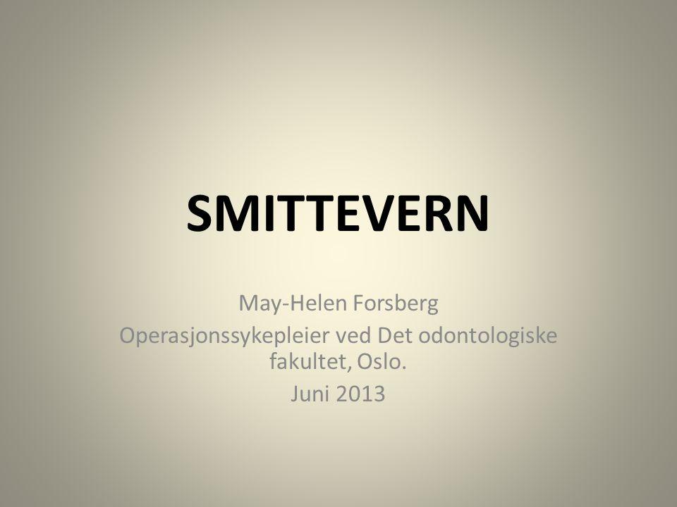 SMITTEVERN May-Helen Forsberg Operasjonssykepleier ved Det odontologiske fakultet, Oslo. Juni 2013