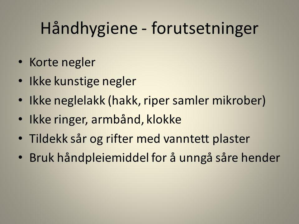 Håndhygiene - forutsetninger Korte negler Ikke kunstige negler Ikke neglelakk (hakk, riper samler mikrober) Ikke ringer, armbånd, klokke Tildekk sår og rifter med vanntett plaster Bruk håndpleiemiddel for å unngå såre hender