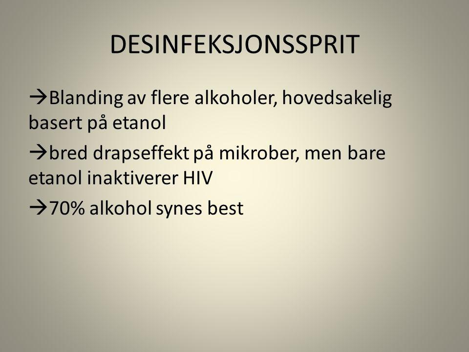  Blanding av flere alkoholer, hovedsakelig basert på etanol  bred drapseffekt på mikrober, men bare etanol inaktiverer HIV  70% alkohol synes best DESINFEKSJONSSPRIT