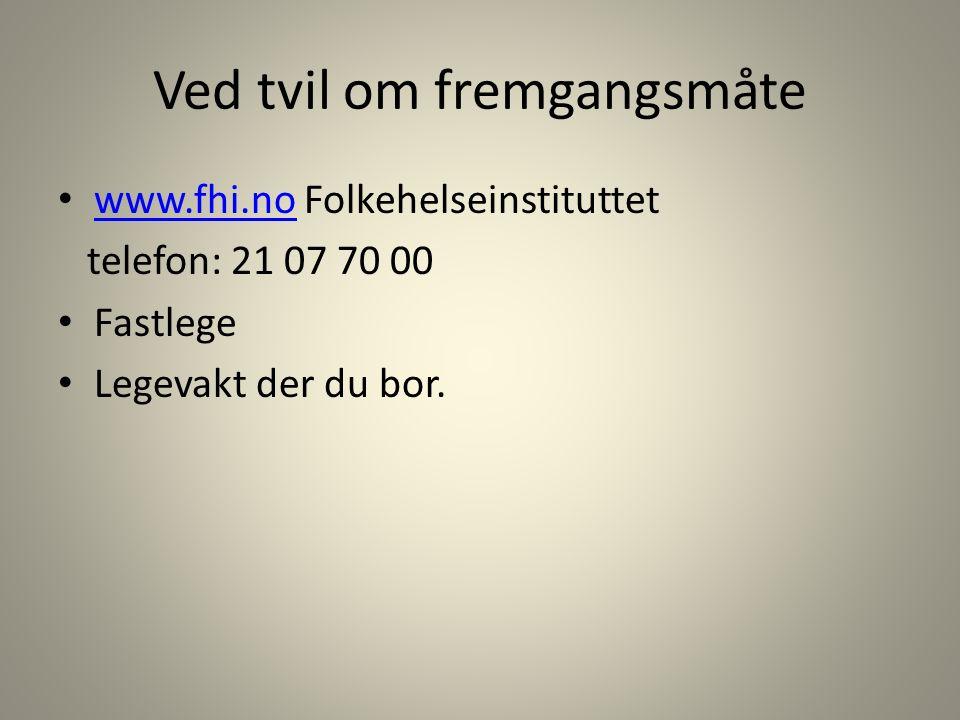 Ved tvil om fremgangsmåte www.fhi.no Folkehelseinstituttet www.fhi.no telefon: 21 07 70 00 Fastlege Legevakt der du bor.