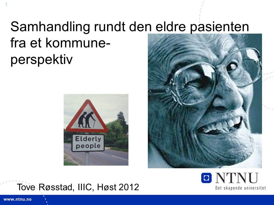 1 Samhandling rundt den eldre pasienten fra et kommune- perspektiv Tove Røsstad, IIIC, Høst 2012