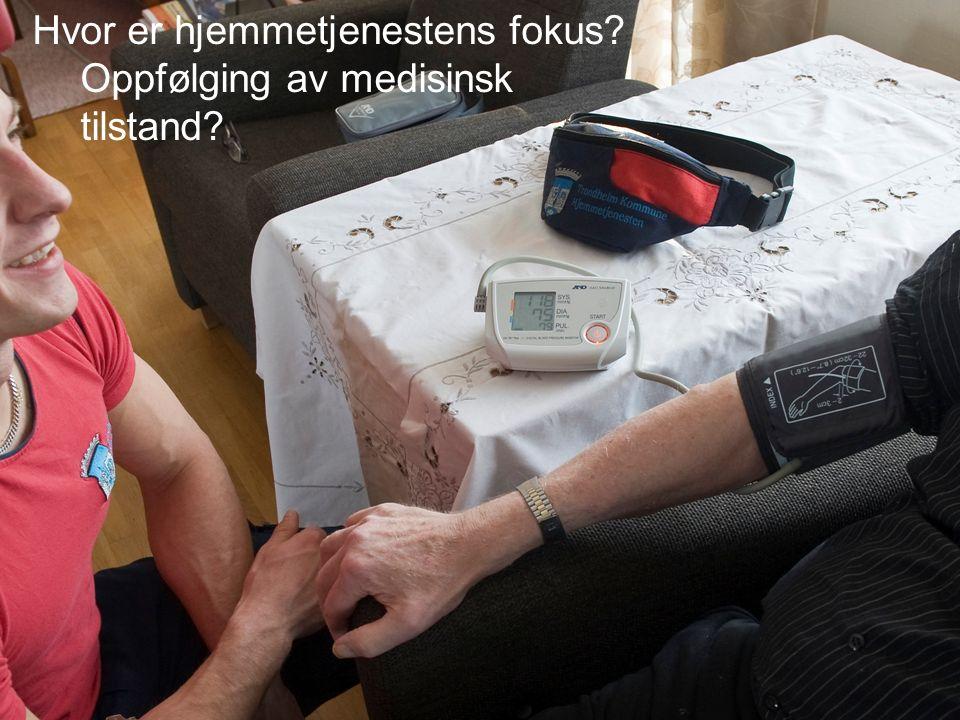 11 Hvor er hjemmetjenestens fokus? Oppfølging av medisinsk tilstand?