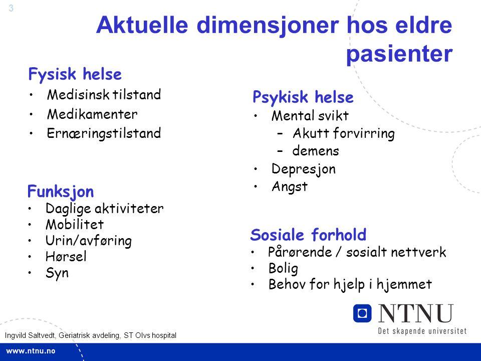 3 Aktuelle dimensjoner hos eldre pasienter Fysisk helse Medisinsk tilstand Medikamenter Ernæringstilstand Psykisk helse Mental svikt –Akutt forvirring