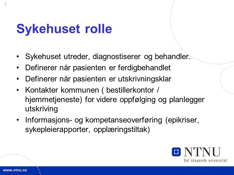 5 Sykehuset rolle Sykehuset utreder, diagnostiserer og behandler. Definerer når pasienten er ferdigbehandlet Definerer når pasienten er utskrivningskl