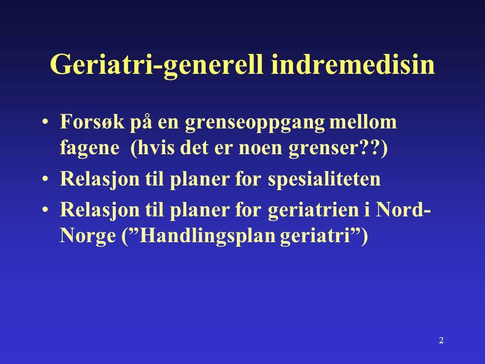 2 Geriatri-generell indremedisin Forsøk på en grenseoppgang mellom fagene (hvis det er noen grenser ) Relasjon til planer for spesialiteten Relasjon til planer for geriatrien i Nord- Norge ( Handlingsplan geriatri )