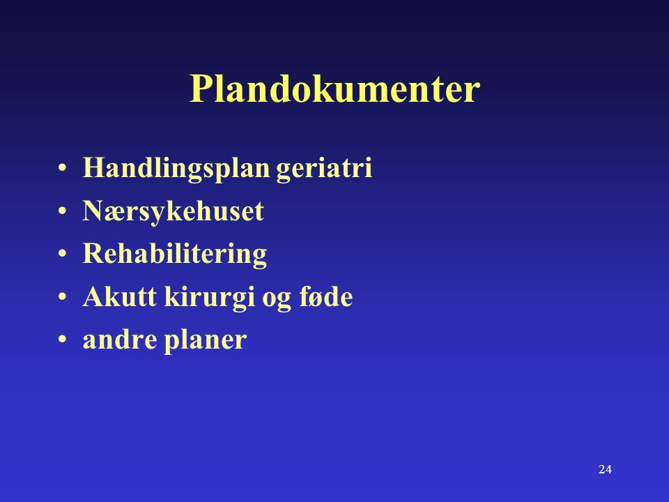 24 Plandokumenter Handlingsplan geriatri Nærsykehuset Rehabilitering Akutt kirurgi og føde andre planer