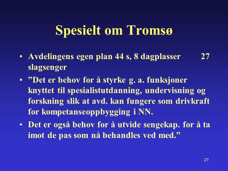 27 Spesielt om Tromsø Avdelingens egen plan 44 s, 8 dagplasser 27 slagsenger Det er behov for å styrke g.