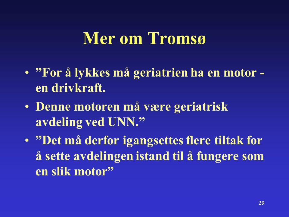 29 Mer om Tromsø For å lykkes må geriatrien ha en motor - en drivkraft.