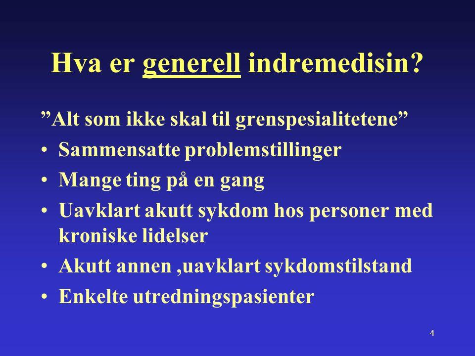 5 Generell indremedisin Men det som er nevnt er jo geriatri.