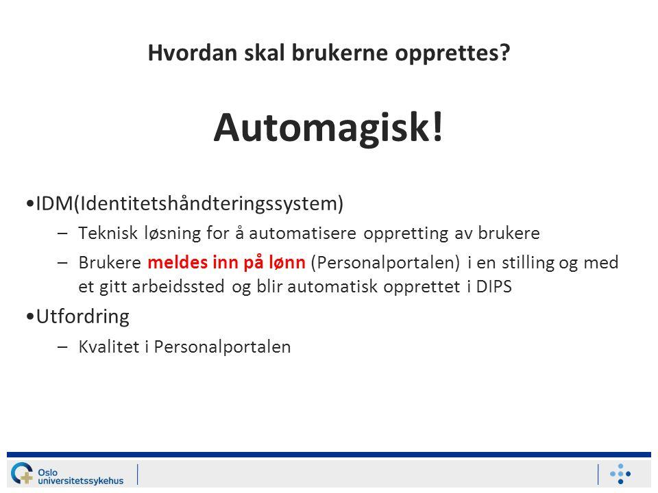 Hvordan skal brukerne opprettes? Automagisk! IDM(Identitetshåndteringssystem) –Teknisk løsning for å automatisere oppretting av brukere –Brukere melde