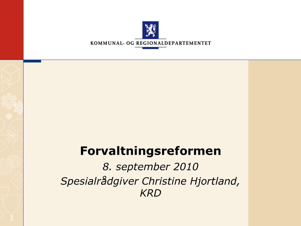 1 8. september 2010 Spesialrådgiver Christine Hjortland, KRD Forvaltningsreformen