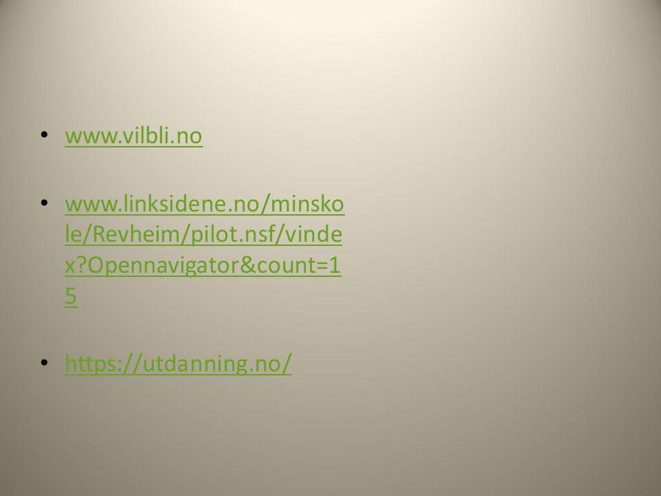 www.vilbli.no www.linksidene.no/minsko le/Revheim/pilot.nsf/vinde x?Opennavigator&count=1 5 www.linksidene.no/minsko le/Revheim/pilot.nsf/vinde x?Opennavigator&count=1 5 https://utdanning.no/
