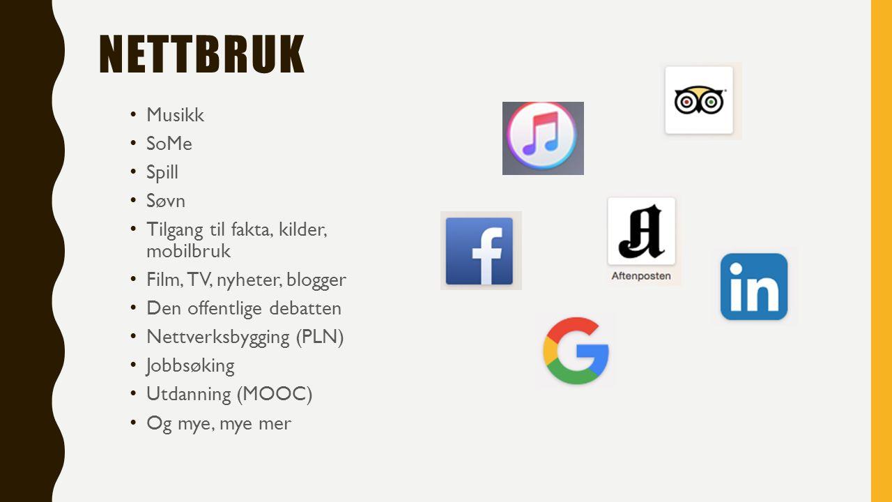 NETTBRUK Musikk SoMe Spill Søvn Tilgang til fakta, kilder, mobilbruk Film, TV, nyheter, blogger Den offentlige debatten Nettverksbygging (PLN) Jobbsøking Utdanning (MOOC) Og mye, mye mer