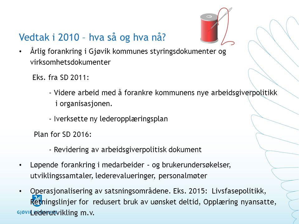 Vedtak i 2010 – hva så og hva nå? Årlig forankring i Gjøvik kommunes styringsdokumenter og virksomhetsdokumenter Eks. fra SD 2011: - Videre arbeid med
