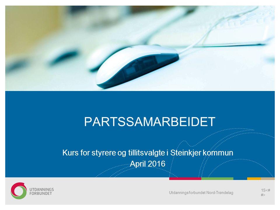 Utdanningsforbundet Nord-Trøndelag 1S PARTSSAMARBEIDET Kurs for styrere og tillitsvalgte i Steinkjer kommun April 2016
