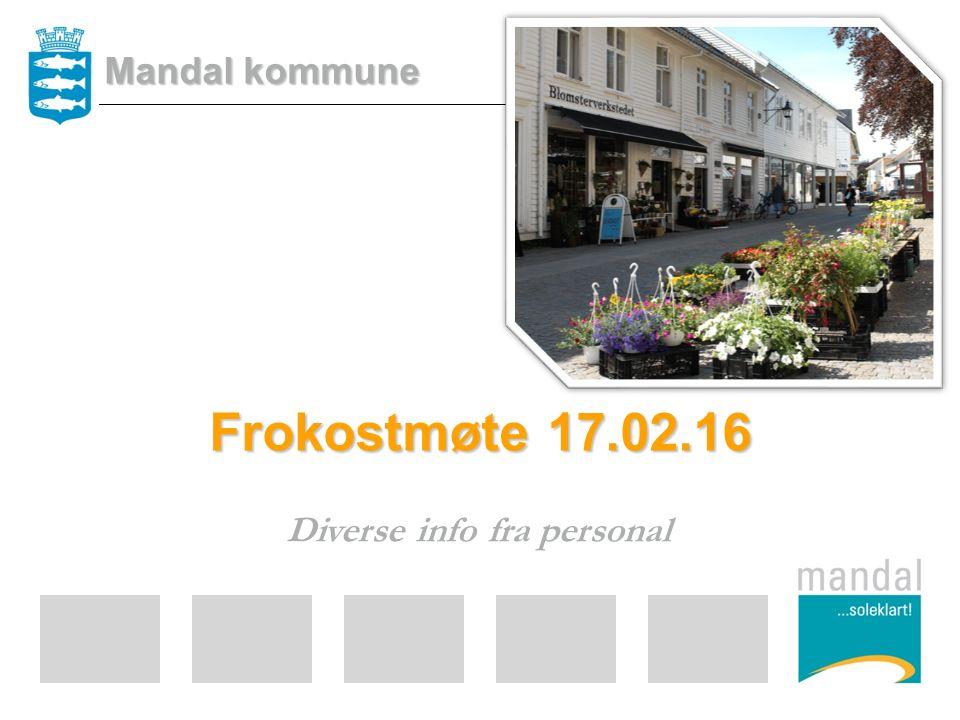 Frokostmøte 17.02.16 Diverse info fra personal Mandal kommune