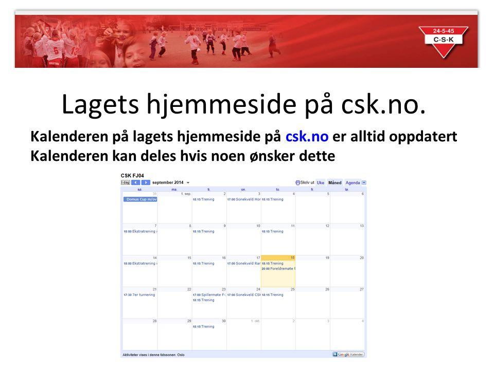 Lagets hjemmeside på csk.no. Kalenderen på lagets hjemmeside på csk.no er alltid oppdatert Kalenderen kan deles hvis noen ønsker dette