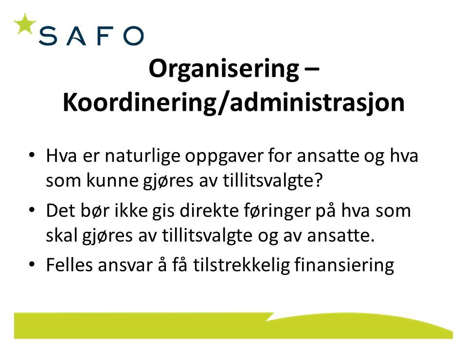 Organisering – Koordinering/administrasjon Hva er naturlige oppgaver for ansatte og hva som kunne gjøres av tillitsvalgte? Det bør ikke gis direkte fø