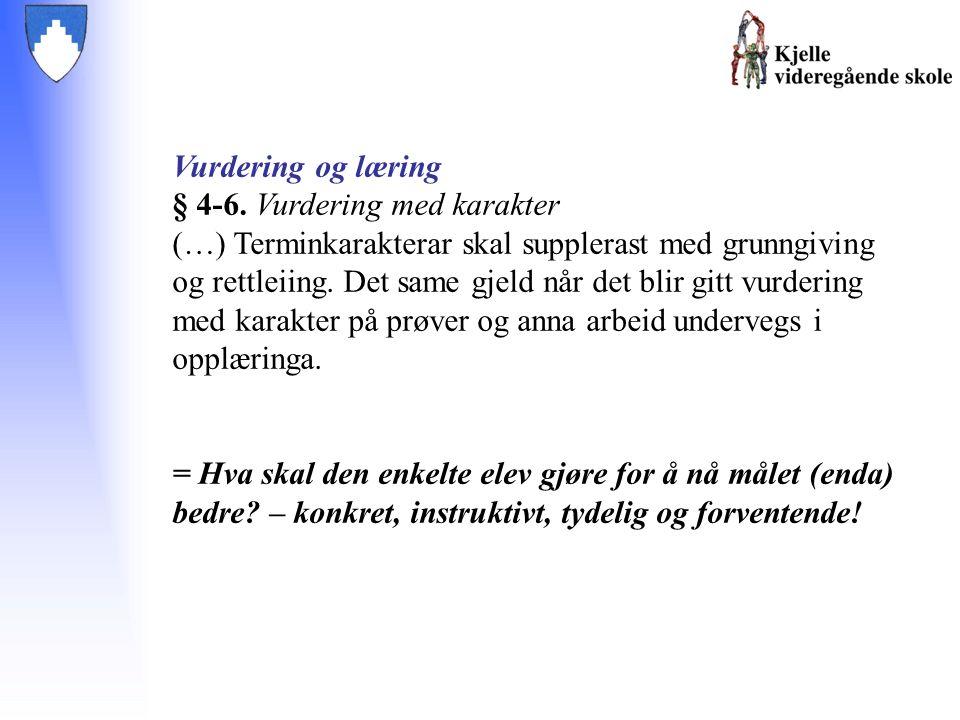 Vurdering og læring § 4-6. Vurdering med karakter (…) Terminkarakterar skal supplerast med grunngiving og rettleiing. Det same gjeld når det blir gitt
