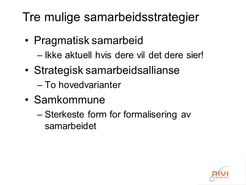 Tre mulige samarbeidsstrategier Pragmatisk samarbeid –Ikke aktuell hvis dere vil det dere sier.
