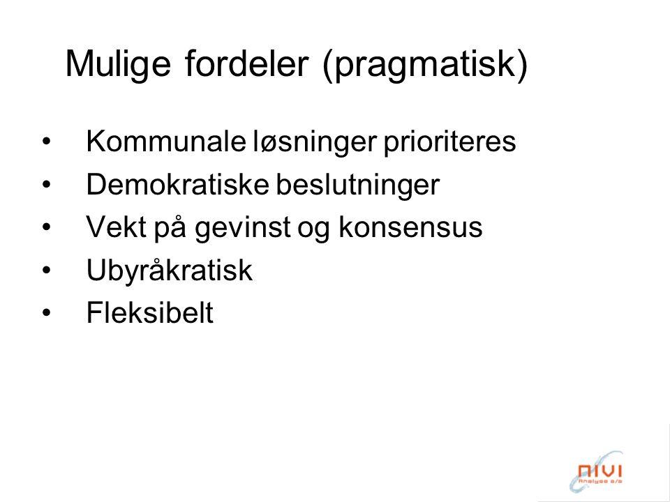 Mulige fordeler (pragmatisk) Kommunale løsninger prioriteres Demokratiske beslutninger Vekt på gevinst og konsensus Ubyråkratisk Fleksibelt