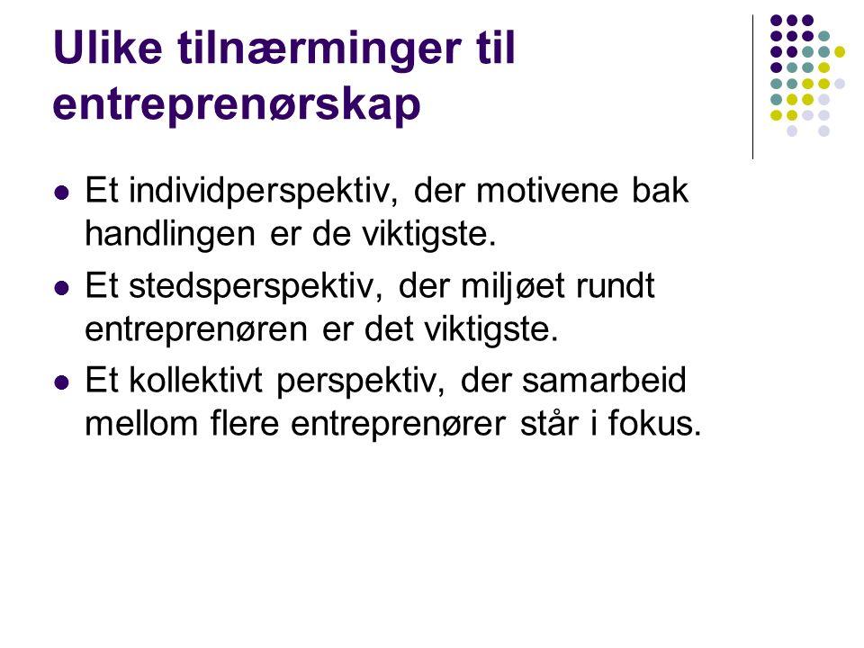 Ulike tilnærminger til entreprenørskap Et individperspektiv, der motivene bak handlingen er de viktigste.