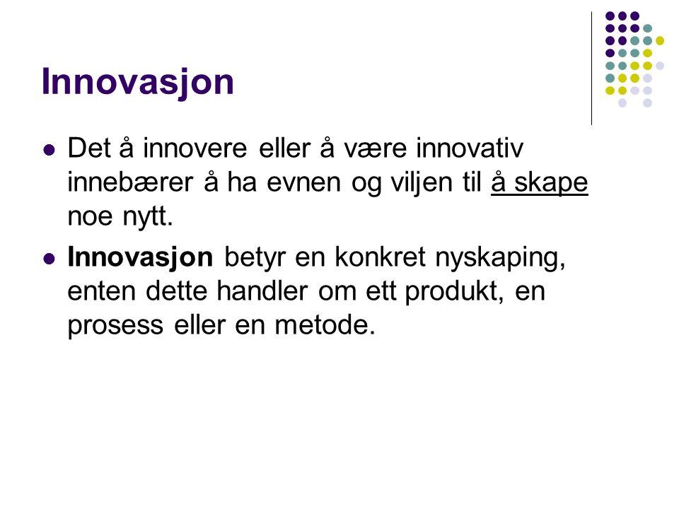 Tre hovedtyper av innovasjoner Inkrementell (trinnvis) innovasjon: Forbedringer av produkter, prosesser og metoder som skjer fortløpende i nyskapende vanlige arbeidsmiljø , basert på en kombinasjon av det kjente og ukjente.