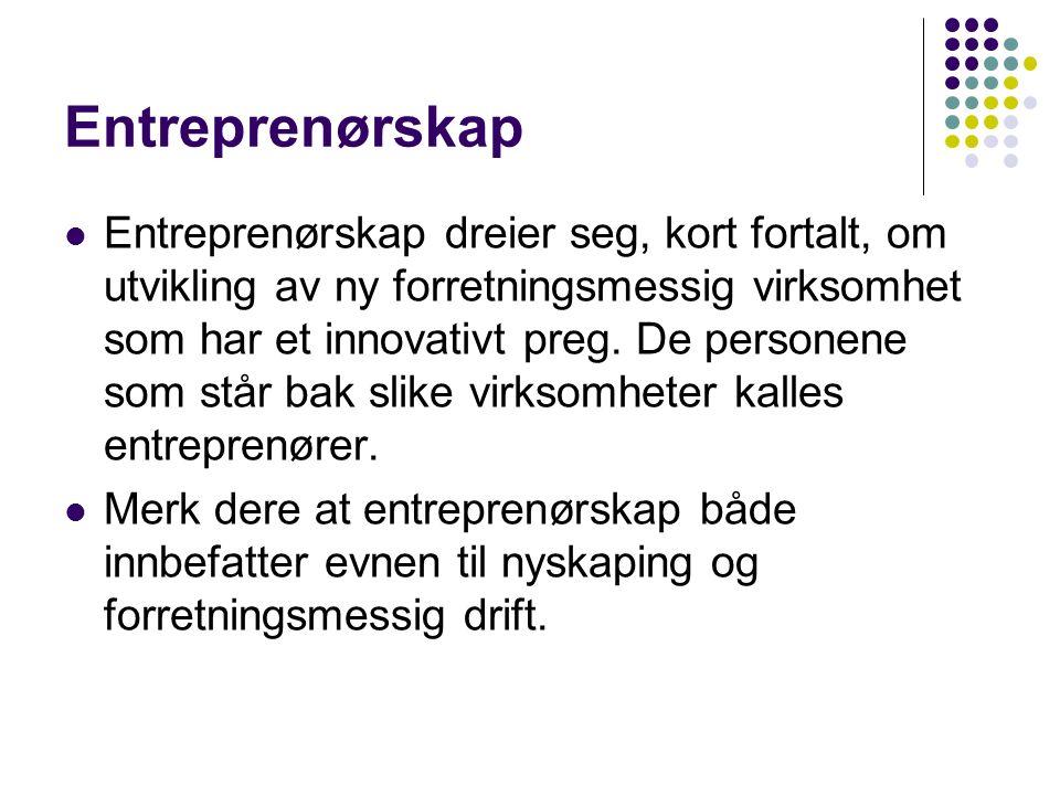 Entreprenørskap Entreprenørskap dreier seg, kort fortalt, om utvikling av ny forretningsmessig virksomhet som har et innovativt preg.