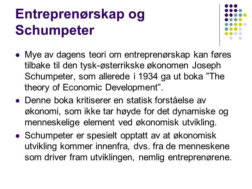 Entreprenørskap og Schumpeter Mye av dagens teori om entreprenørskap kan føres tilbake til den tysk-østerrikske økonomen Joseph Schumpeter, som allere