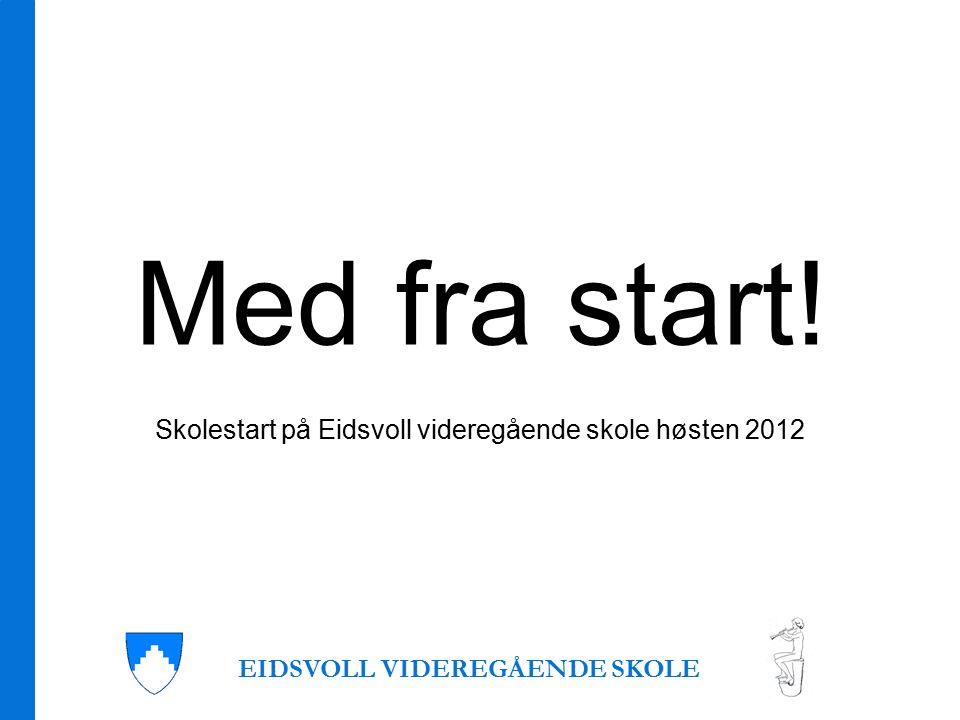 Med fra start! Skolestart på Eidsvoll videregående skole høsten 2012 EIDSVOLL VIDEREGÅENDE SKOLE