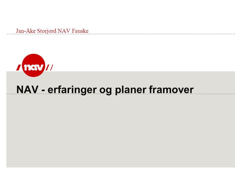 NAV - erfaringer og planer framover Jan-Åke Storjord NAV Fauske