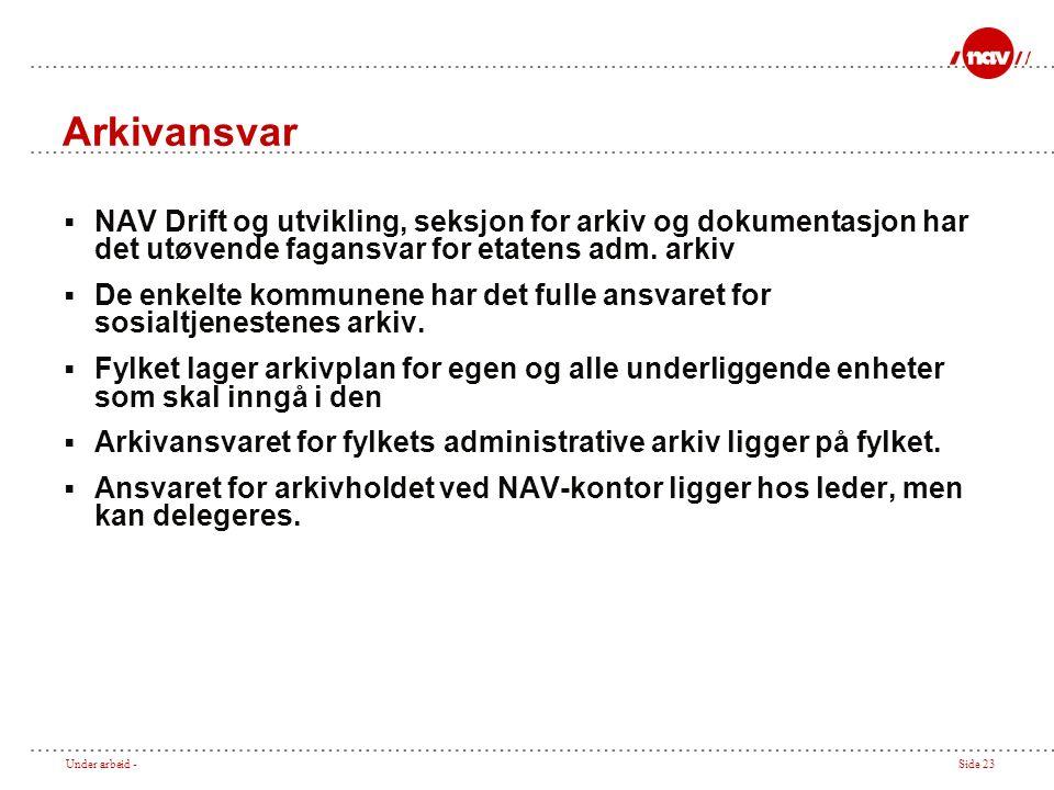 Under arbeid -Side 23 Arkivansvar  NAV Drift og utvikling, seksjon for arkiv og dokumentasjon har det utøvende fagansvar for etatens adm.