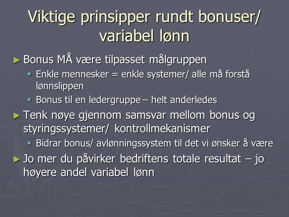 Viktige prinsipper rundt bonuser/ variabel lønn ► Bonus MÅ være tilpasset målgruppen  Enkle mennesker = enkle systemer/ alle må forstå lønnslippen 