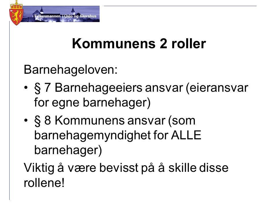 Fylkesmannen i Oslo og Akershus Kommunens 2 roller Barnehageloven: § 7 Barnehageeiers ansvar (eieransvar for egne barnehager) § 8 Kommunens ansvar (so