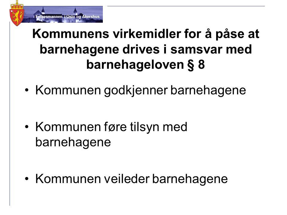 Fylkesmannen i Oslo og Akershus Kommunens virkemidler for å påse at barnehagene drives i samsvar med barnehageloven § 8 Kommunen godkjenner barnehagen