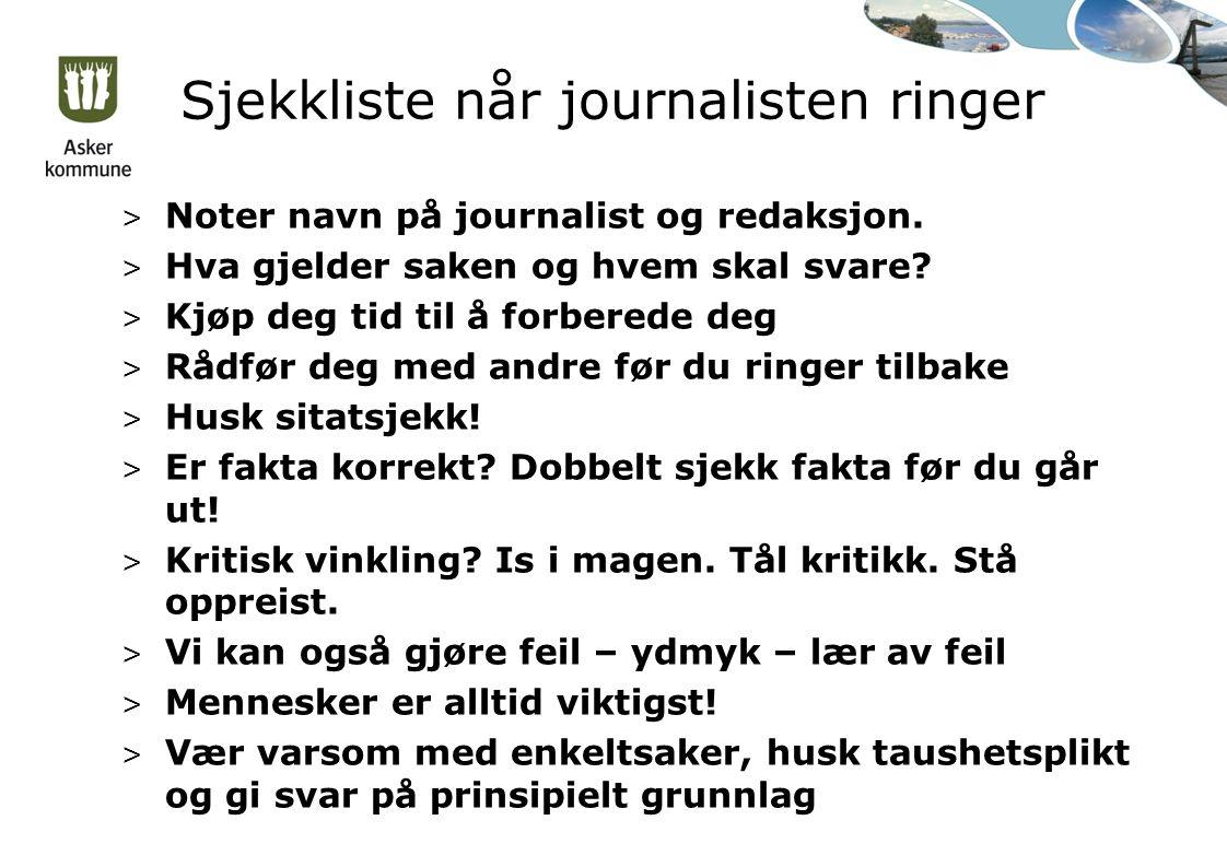 Sjekkliste når journalisten ringer > Noter navn på journalist og redaksjon.