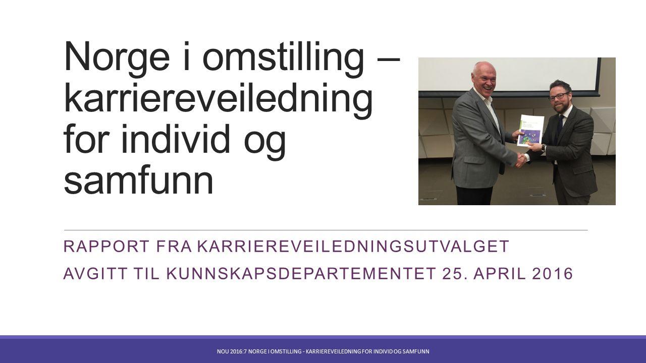 Norge i omstilling – karriereveiledning for individ og samfunn RAPPORT FRA KARRIEREVEILEDNINGSUTVALGET AVGITT TIL KUNNSKAPSDEPARTEMENTET 25.