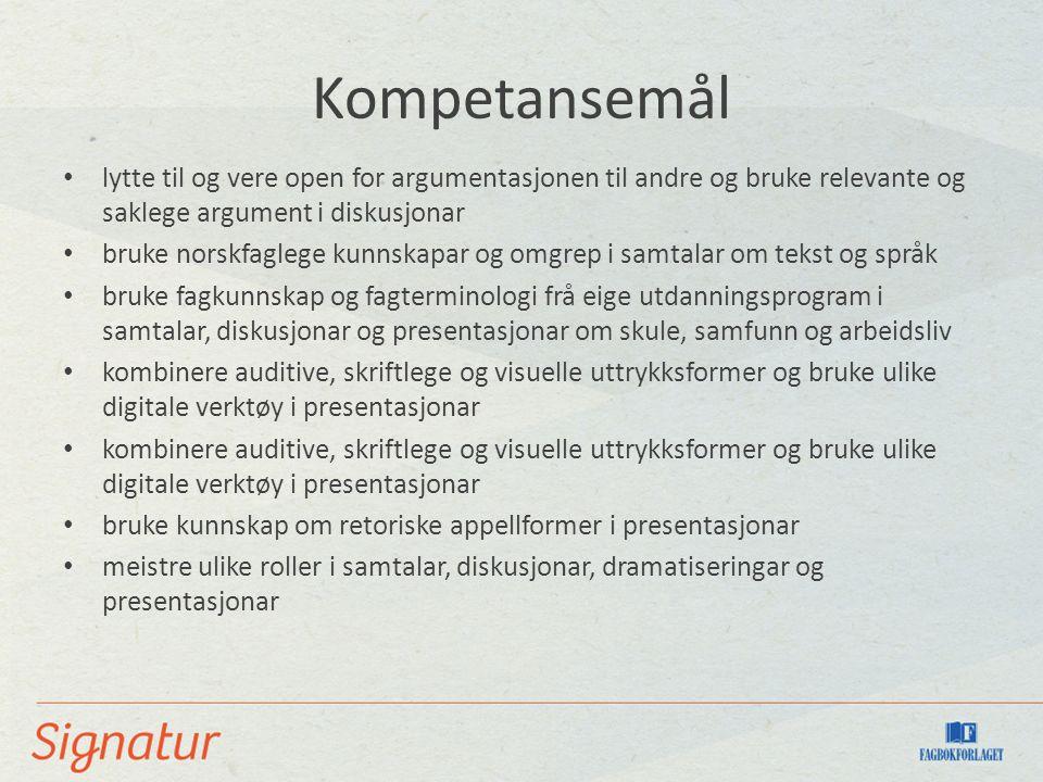 Kompetansemål lytte til og vere open for argumentasjonen til andre og bruke relevante og saklege argument i diskusjonar bruke norskfaglege kunnskapar